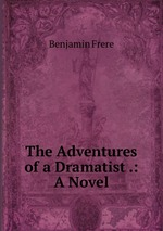 The Adventures of a Dramatist .: A Novel