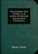 The complete duty of man: or, A system of doctrinal and practical Christianity