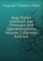Aug. Vidal`s Lehrbuch Der Chirurgie Und Operationslehre, Volume 2 (German Edition)
