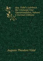 Aug. Vidal`s Lehrbuch Der Chirurgie Und Operationslehre, Volume 4 (German Edition)