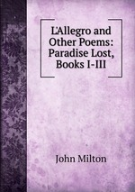 an examination of the poem paradise lost by john milton John milton poems essays examine the english poet best known for his blank verse epic paradise lost however, milton wrote poetry throughout his life, most of which did not appear in print during his lifetime milton was born in london, the son of the composer john milton, and later served as.