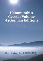 Hammurabi`s Gesetz; Volume 4 (German Edition)