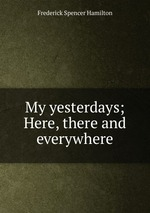 My yesterdays; Here, there and everywhere