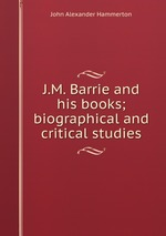 J.M. Barrie and his books; biographical and critical studies