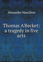 Thomas A`Becket: a tragedy in five acts