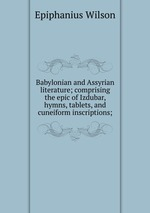 Babylonian and Assyrian literature; comprising the epic of Izdubar, hymns, tablets, and cuneiform inscriptions;