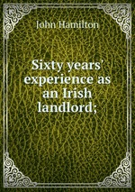 Sixty years` experience as an Irish landlord;