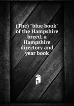 """(The) """"blue book"""" of the Hampshire breed, a Hampshire directory and year book"""