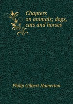 Chapters on animals; dogs, cats and horses
