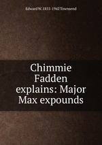 Chimmie Fadden explains: Major Max expounds