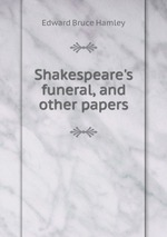 Shakespeare`s funeral, and other papers