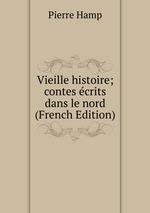 Vieille histoire; contes crits dans le nord (French Edition)