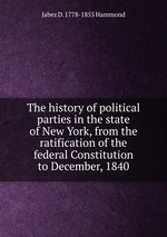 The history of political parties in the state of New York, from the ratification of the federal Constitution to December, 1840