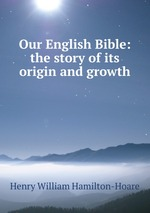 Our English Bible: the story of its origin and growth