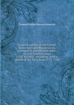 General register of the United States navy and Marine corps, arranged in alphabetical order, for one hundred years (1782 to 1882) . including . with a sketch of the Navy from 1775-1798