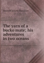 The yarn of a bucko mate; his adventures in two oceans