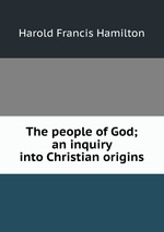 The people of God; an inquiry into Christian origins