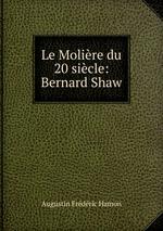 Le Molire du 20 sicle: Bernard Shaw
