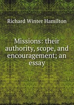 Missions: their authority, scope, and encouragement; an essay