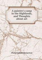 A painter`s camp in the Highlands, and Thoughts about art