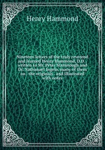 Nineteen letters of the truly reverend and learned Henry Hammond, D.D. . written to Mr. Peter Staninough and Dr. Nathanael Ingelo, many of them on . the originals . and illustrated with notes