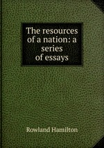 The resources of a nation: a series of essays