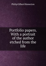 Portfolio papers. With a portrait of the author etched from the life