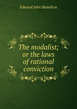 The modalist; or the laws of rational conviction