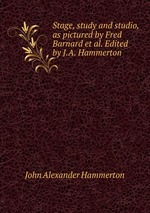 Stage, study and studio, as pictured by Fred Barnard et al. Edited by J.A. Hammerton