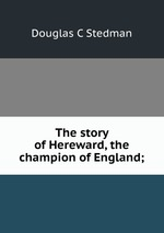 The story of Hereward, the champion of England;