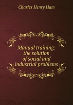 Manual training: the solution of social and industrial problems