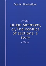 Lillian Simmons, or, The conflict of sections: a story
