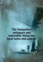 The Hampshire antiquary and naturalist: being the local notes and queries