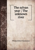 The sylvan year ; The unknown river