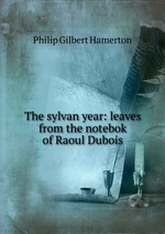 The sylvan year: leaves from the notebok of Raoul Dubois