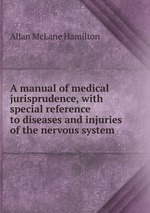 A manual of medical jurisprudence, with special reference to diseases and injuries of the nervous system