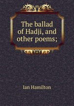 The ballad of Hadji, and other poems;