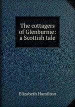 The cottagers of Glenburnie: a Scottish tale