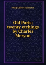 Old Paris; twenty etchings by Charles Meryon