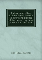 Railway and other accidents with relation to injury and disease of the nervous system: a book for court use