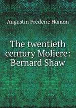 The twentieth century Moliere: Bernard Shaw