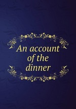 An account of the dinner