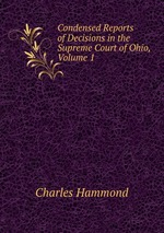 Condensed Reports of Decisions in the Supreme Court of Ohio, Volume 1