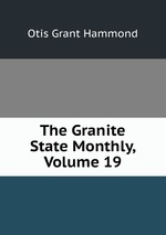 The Granite State Monthly, Volume 19