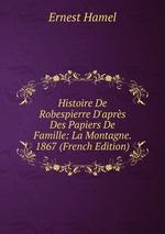 Histoire De Robespierre D`aprs Des Papiers De Famille: La Montagne. 1867 (French Edition)