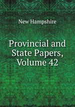 Provincial and State Papers, Volume 42