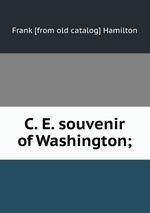 C. E. souvenir of Washington;
