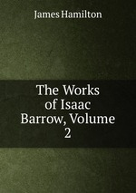 The Works of Isaac Barrow, Volume 2
