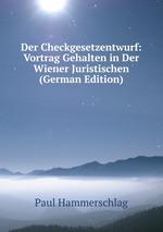 Der Checkgesetzentwurf: Vortrag Gehalten in Der Wiener Juristischen (German Edition)