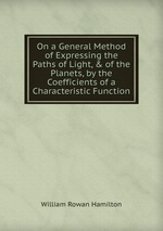 On a General Method of Expressing the Paths of Light, & of the Planets, by the Coefficients of a Characteristic Function